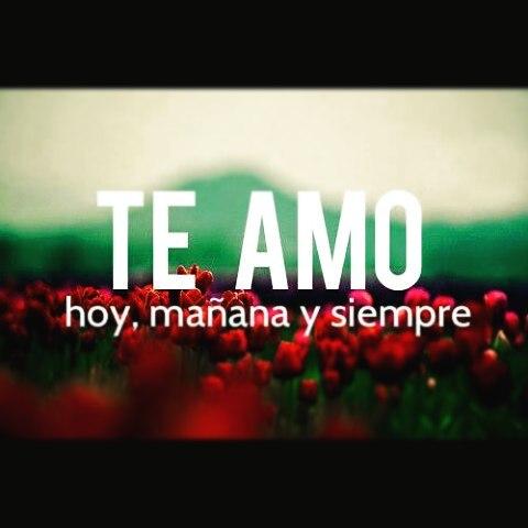 Te amo hoy, mañana y siempre