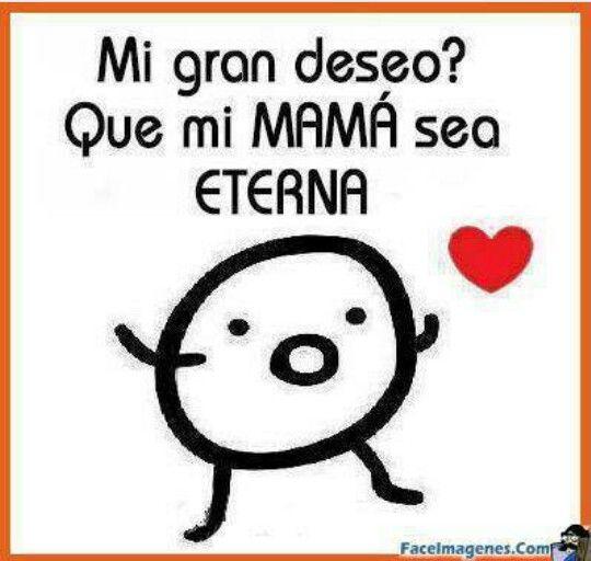 Deseo que mi mama sea eterna