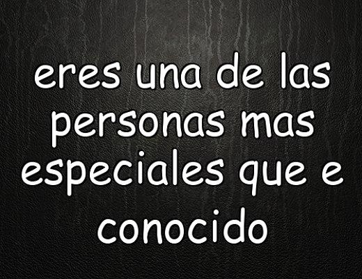 Eres una de las personas mas especiales