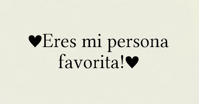 Eres eso mi persona favorita